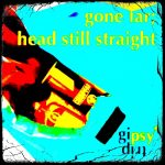 gone far; head still straight - set by gipsytrip