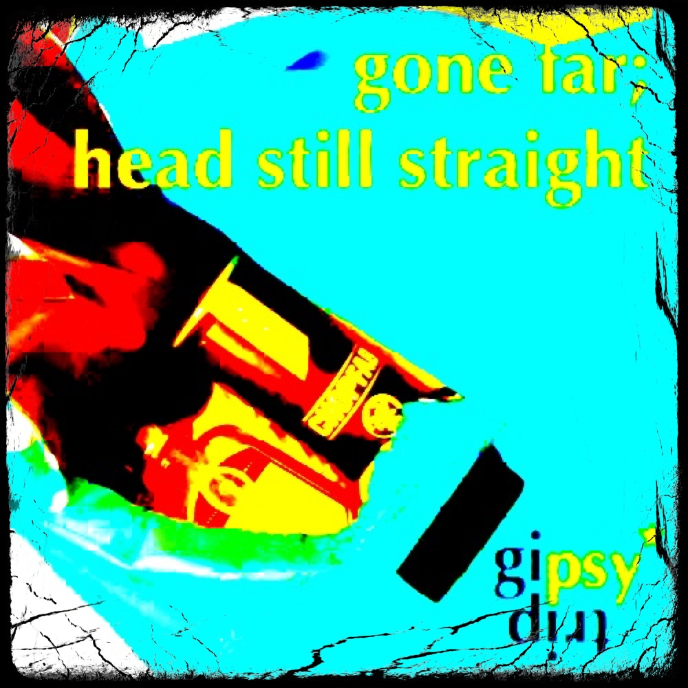 gone far; head still straight – set by gipsytrip