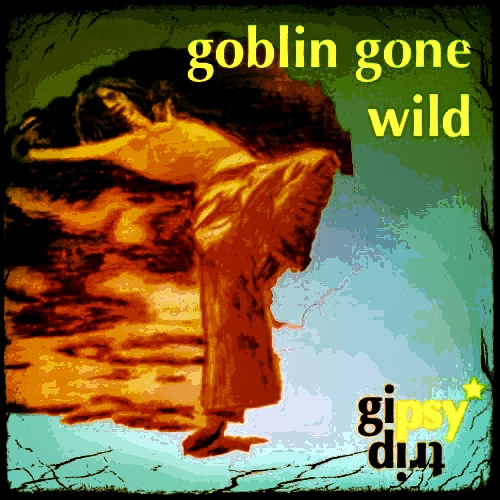 goblin gone wild – set by gipsytrip